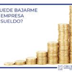 ¿Puede bajarme mi empresa el sueldo?